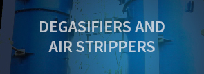 Degasifiers and Air Strippers